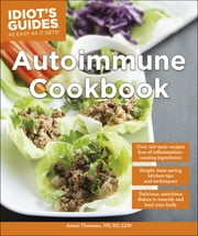 Idiot's Guides: Autoimmune Cookbook ebook by Amari Thomsen, MS, RD, LDN