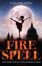 Fire Spell eBook by Laura Amy Schlitz