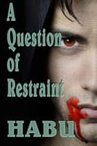 A Question of Restraint - A Vampire Story for Halloween ebook by habu