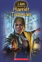 I Am #6: Harriet Tubman ebook by Grace Norwich,Ute Simon