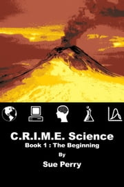 C.R.I.M.E. Science: Book 1: The Beginning ebook by Sue Perry