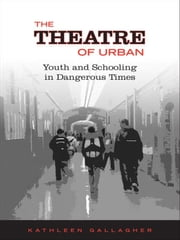 Theatre of  Urban - Youth and Schooling in Dangerous Times ebook by Kathleen Gallagher