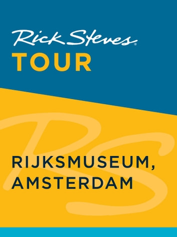 Rick Steves Tour: Rijksmuseum, Amsterdam ebook by Rick Steves,Gene Openshaw