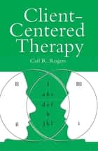 Client Centred Therapy (New Ed) eBook by Carl Rogers