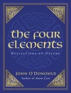 The Four Elements - Reflections on Nature ebook by John O'Donohue