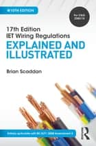 17th Edition IET Wiring Regulations: Explained and Illustrated, 10th ed ebook by Brian Scaddan