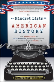 The Mindset Lists of American History - From Typewriters to Text Messages, What Ten Generations of Americans Think Is Normal ebook by Tom McBride,Ron Nief