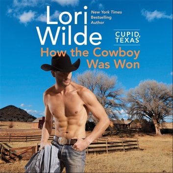 Cupid, Texas: How the Cowboy Was Won audiobook by Lori Wilde