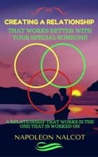 Creating A Relationship That Works Better With Your Special Someone: A Relationship That Works Is The One That Is Worked On ebook by Napoleon Nalcot