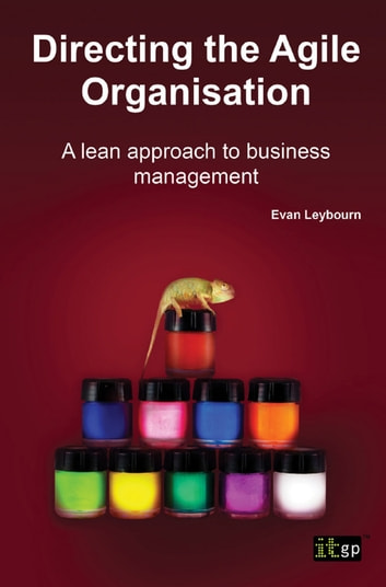 Directing the Agile Organisation - A lean approach to business management ebook by Evan Leybourn