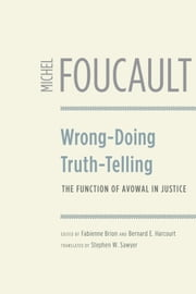 Wrong-Doing, Truth-Telling - The Function of Avowal in Justice ebook by Michel Foucault,Fabienne Brion,Bernard E. Harcourt,Stephen W. Sawyer