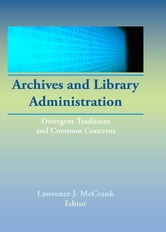 Archives and Library Administration - Divergent Traditions and Common Concerns ebook by Lawrence J Mc Crank