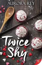 Twice Shy ebook by Aurora Rey