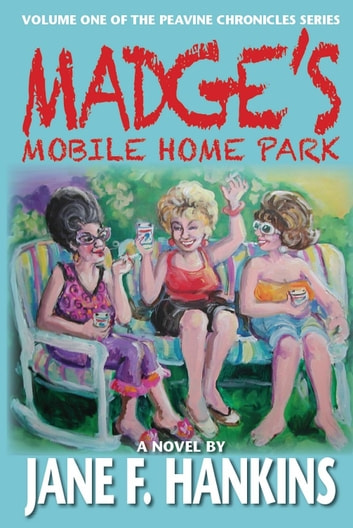 Madge's Mobile Home Park - Volume One of the Peavine Chronicles ebook by Jane F. Hankins