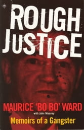 "Rough Justice - Memoirs of a Gangster ebook by Maurice ""Bo BO"" Ward,John Mooney"