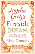 Amelia Grey's Fireside Dreams ebook by Abby Clements