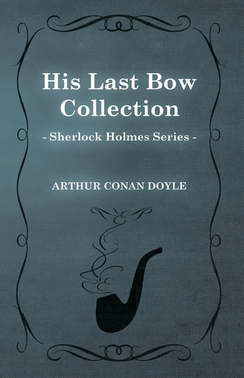 His Last Bow (Sherlock Holmes Series) ebook by Arthur Conan Doyle