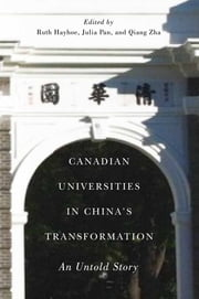 Canadian Universities in China's Transformation - An Untold Story ebook by Ruth Hayhoe, Julia Pan, Qiang Zha