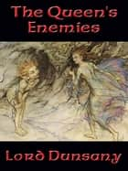 The Queen's Enemies ebook by Lord Dunsany