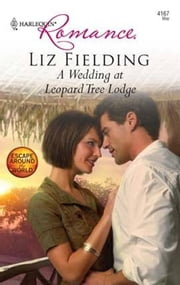 A Wedding at Leopard Tree Lodge ebook by Liz Fielding