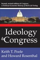 Ideology and Congress - A Political Economic History of Roll Call Voting eBook by Howard Rosenthal