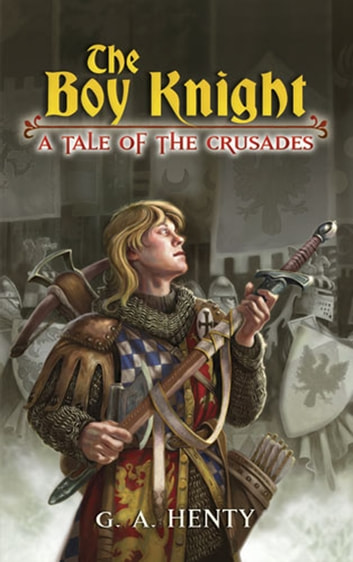 The Boy Knight - A Tale of the Crusades ebook by G. A. Henty