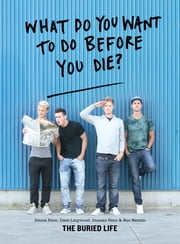 What Do You Want to Do Before You Die? ebook by The Buried Life,Dave Lingwood,Ben Nemtin,Duncan Penn,Jonnie Penn