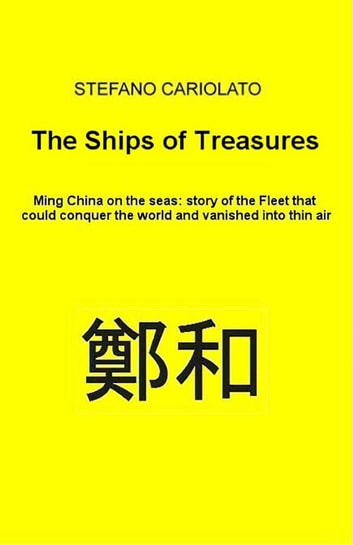 The Treasures Ships. Ming China on the seas: history of the Fleet that could conquer the world and vanished into thin air ebook by Stefano Cariolato