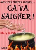 MES TRES CHERES SOEURS, CA VA SAIGNER ! ebook by Mary KING, Chris ANDSON