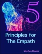 5 Principles for the Empath ebook by Stephen Ebanks