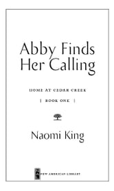 Abby Finds Her Calling - Home at Cedar Creek, Book One ebook by Naomi King
