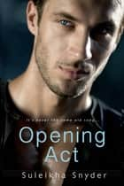 Opening Act ebook by Suleikha Snyder