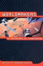 Worldmakers - SF Adventures in Terraforming ebook by Gardner Dozois