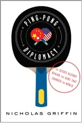 Ping-Pong Diplomacy - The Secret History Behind the Game That Changed the World ebook by Nicholas Griffin