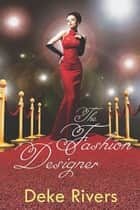 The Fashion Designer ebook by Deke Rivers