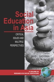 Social Education in Asia - Critical Issues and Multiple Perspectives ebook by David L. Grossman,Joe Tin-Yau Lo