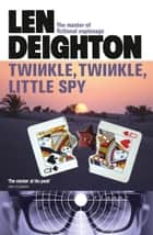 Twinkle Twinkle Little Spy ebook by Len Deighton