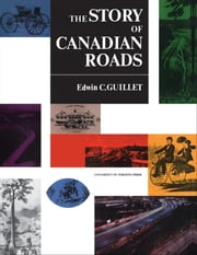 The Story of Canadian Roads ebook by Edwin Guillet
