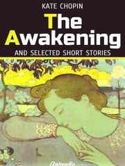 The Awakening and Selected Short Stories - Beyond the Bayou, Ma'ame Pelagie, Desiree's Baby, A Respectable Woman, The Kiss, A Pair of Silk Stockings, The Locket, A Reflection ebook by Kate Chopin