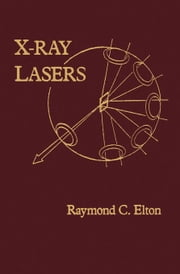 X-Ray Lasers ebook by Elton, Raymond C.