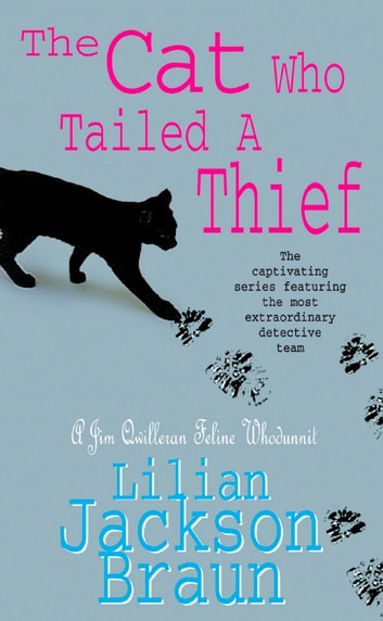 The Cat Who Tailed a Thief (The Cat Who… Mysteries, Book 19) - An utterly delightful feline mystery for cat lovers everywhere ebook by Lilian Jackson Braun