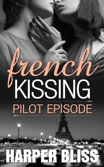 French Kissing: Pilot Episode - A Lesbian Romance Serial ebook by Harper Bliss