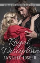 Royal Discipline 電子書籍 by Annabel Joseph