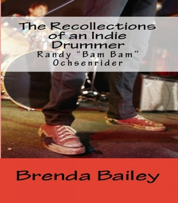 The Recollections of an Indie Drummer ebook by Brenda Bailey