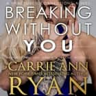 Breaking without You オーディオブック by Carrie Ann Ryan, Joe Arden, Maxine Mitchell