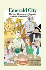EMERALD CITY - The New Adventures of Dorothy And The Wizard of Oz ebook by Arnold Schildkret