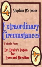 Extraordinary Circumstances 4: Dr. Drakes Potion for Love and Devotion ebook by Stephen B5 Jones