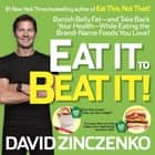 Eat It to Beat It! - Banish Belly Fat-and Take Back Your Health-While Eating the Brand-Name Foods You Love! ebook by David Zinczenko