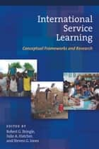 International Service Learning - Conceptual Frameworks and Research eBook by Robert G. Bringle, Julie A. Hatcher, Steven G. Jones