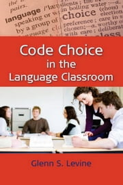 Code Choice in the Language Classroom ebook by Levine, Glenn
